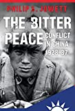 BITTER PEACE - CONFLICT IN CHINA 1928-37