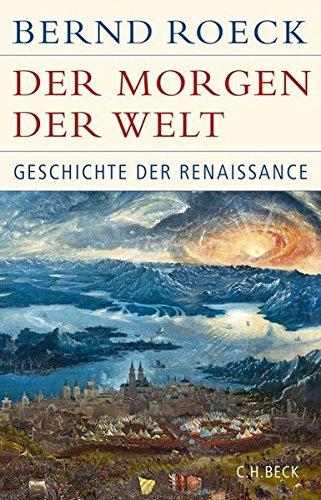 Der Morgen der Welt: Geschichte der Renaissance (Historische Bibliothek der Gerda Henkel Stiftung)