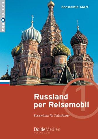 Russland per Reisemobil: Basiswissen für Selbstfahrer (Praxisbuch)