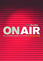 On Air: The Guardian Guide to a Career in TV & Radio