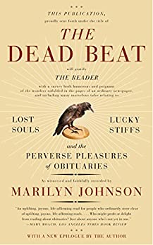 The Dead Beat: Lost Souls, Lucky Stiffs, and the Perverse Pleasures of Obituaries (P.S.) von [Johnson, Marilyn]