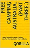 Free Camping Australia. (Part Three.): Council Regulation. On free camping. including Other Legislation Does and Donts. (One Book 3) (English Edition)