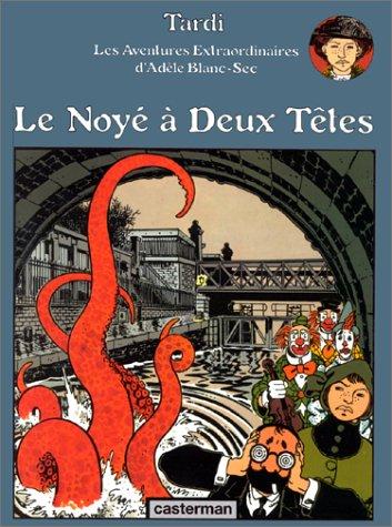 Les Aventures extraordinaires d'Adèle Blanc-Sec, tome 6 : Le Noyé à deux têtes par Jacques Tardi