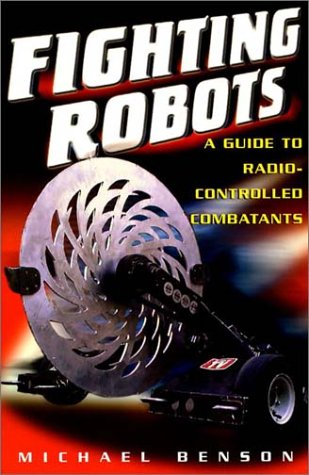 Fighting Robots: A Guide to Radio-Controlled Combatants por Michael Benson
