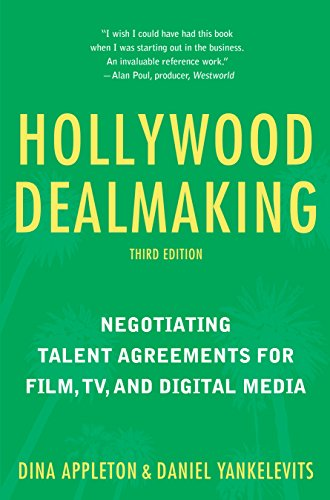 Hollywood Dealmaking: Negotiating Talent Agreements for Film, Tv, and Digital Media (Third Edition) por Dina Appleton