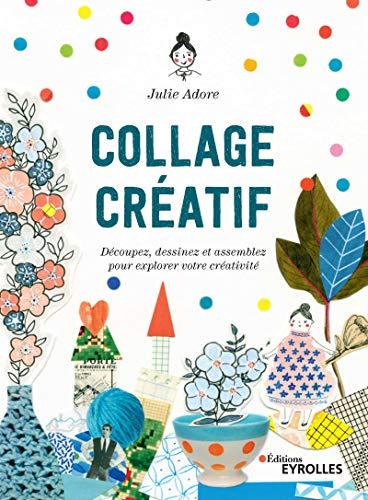 Collage créatif: Découpez, dessinez et assemblez pour explorer votre créativité par  Julie Adore