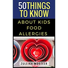 50 Things To Know About A Child With Food Allergies: From a Mom with First Hand Experience (English Edition)