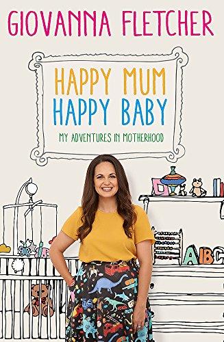 Happy Mum, Happy Baby: My adventures into motherhood (Book Baby Happy The)
