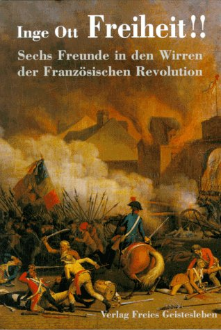 Freiheit!!: Sechs Freunde in den Wirren der französischen Revolution