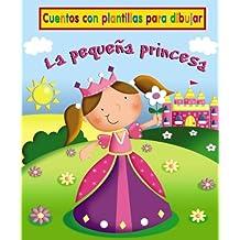 La pequeña princesa: Cuentos con plantillas para dibujar (Castellano - A Partir De 3 Años - Manipulativos (Libros Para Tocar, Jugar Y Pintar), Pop-Ups - Cuentos Con Plantillas)