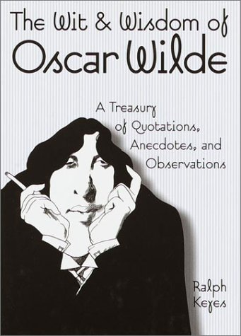 The Wit & Wisdom of Oscar Wilde: A Treasury of Quotations, Anecdotes, and Observations