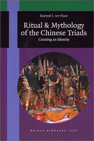 The Ritual And Mythology Of The Chinese Triads Creating An Identity Brill S Scholars List