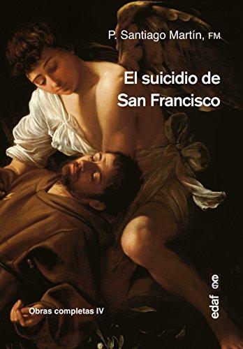 Suicidio de San Francisco,El (Obras completas P. Santiago Martín)