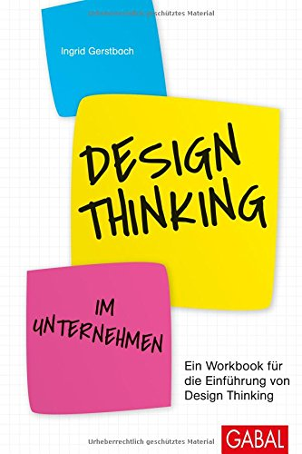 Design Thinking im Unternehmen: Ein Workbook für die Einführung von Design Thinking (Dein Business)