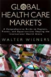 Global Health Care Markets Guide: A Comprehensive Guide to Regions, Trends and Opportunities Shaping the International H