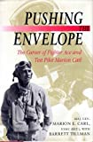 Pushing the Envelope: The Career of Fighter Ace and Test Pilot Marion Carl by Marion E. Carl (1994-04-02)