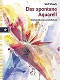 Das spontane Aquarell: Motive gekonnt vereinfachen