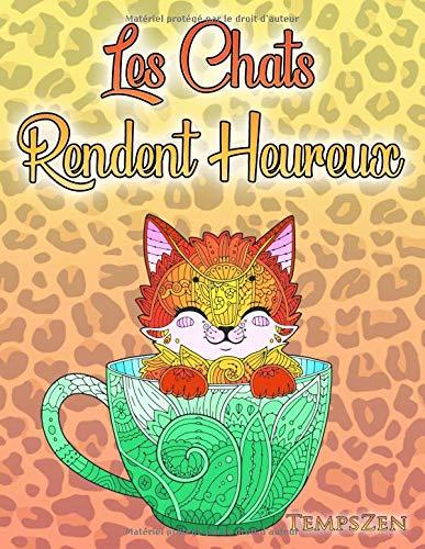 Les Chats Rendent Heureux: Un livre de coloriage pour adultes sur les chats, les chatons mignons et les beaux gros chats
