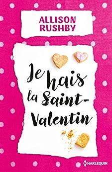 Je hais la Saint-Valentin : Le meilleur de la chick-lit dans cette comédie fraîche et romantique (Hors Collection) par [Rushby, Allison]