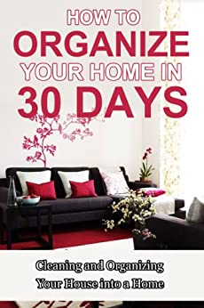 How To Organize Your Home In 30 Days Cleaning And