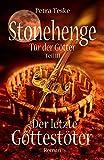 Stonehenge Tür der Götter: Der letzte Gottestöter: Roman