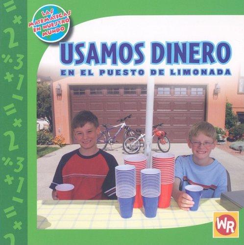 Usamos Dinero En El Puesto De Limonada/ Using Money at the Lemonade Stand (Las Matematicas En Nuestro Mundo/ Math in Our World) por Amy Rauen