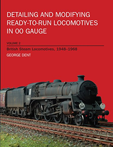 Detailing and Modifying Ready-to-Run Locomotives in 00 Gauge: Volume 2: British Steam Locomotives, 1948-1968 por George Dent