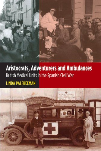 Aristocrats, Adventurers & Ambulances: British Medical Units in the Spanish Civil War (The Canada Blanch/Sussex Academic Studies on Contemporary Spain)