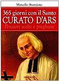 Trecentosessantacinque giorni con il curato d'Ars. Pensieri scelti di san Giovanni Maria Vianney, patrono dei sacerdoti