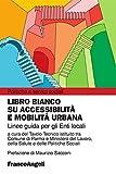 Libro bianco su accessibilità e mobilità urbana. Linee guida per gli Enti Locali (Politiche e servizi sociali)
