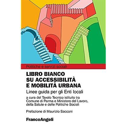Libro Bianco Su Accessibilità E Mobilità Urbana. Linee Guida Per Gli Enti Locali (Politiche E Servizi Sociali Vol. 262)