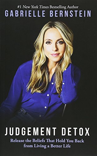 Judgement Detox: Release the Beliefs That Hold You Back from Living a Better Life por Gabrielle Bernstein