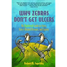 "Why Zebras Don't Get Ulcers, 2nd Edition: An Updated Guide To Stress, Stress Related Diseases, and Coping (""Scientific American"" Library)"