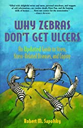 Why Zebras Don't Get Ulcers, 2nd Edition: An Updated Guide To Stress, Stress Related Diseases, and Coping (