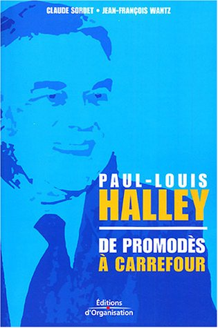 Paul-Louis Halley : De Promodès à Carrefour par Claude Sordet