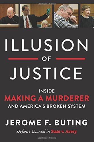 Illusion of Justice: Inside Making a Murderer and America's Broken System Test