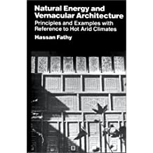 Natural Energy and Vernacular Architecture: Principles and Examples with Reference to Hot, Arid Climates