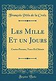 les mille et un jours contes persans turcs et chinois classic reprint