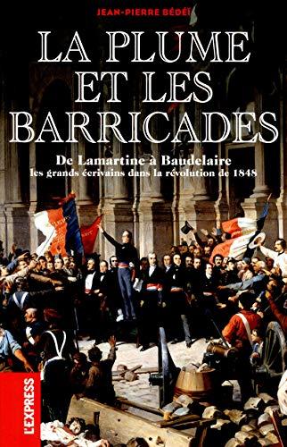 La plume et les barricades : de Lamartine à Baudelaire, les écrivains dans la révolution de 1848