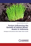 Factors Influencing the Growth of Islamic Banks' Assets in Indonesia: Strategies to Accelerate Islamic Banks' Asset Growth