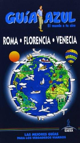 Guia Azul Roma, Florencia y Venecia (Guias Azules) por Ángel Ingelmo