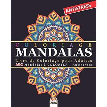 Coloriage Mandalas: Livre de Coloriage pour Adultes - 100 Mandalas à COLORIER - Antistress