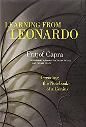 Learning from Leonardo: Decoding the Notebooks of a Genius by Fritjof Capra (2013-11-30)
