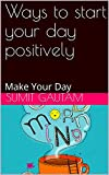 Ways to start your day positively: Make Your Day