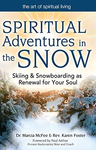 Spiritual Adventures in the Snow: Skiing & Snowboarding as Renewal for Your Soul (Art of Spiritual Living) (English Edition) por Dr. Marcia McFee