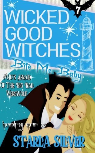 Bite Me, Baby (Wicked Good Witches) (Volume 7) by Starla Silver (2015-02-05)