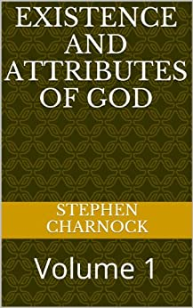 Existence and Attributes of God: Volume 1 (English Edition) di [Charnock, Stephen]