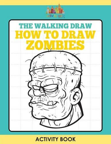 The Walking Draw: How to Draw Zombies Activity Book