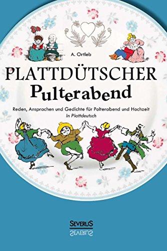 Plattdütscher Pulterabend: Reden, Ansprachen und Gedichte für Polterabend und Hochzeit. In (Ideen Verkleiden Lustig)