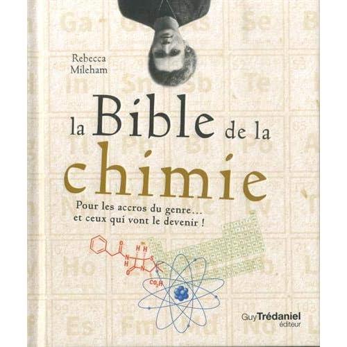 La Bible de la chimie : Pour les accros du genre... ou ceux qui vont le devenir!